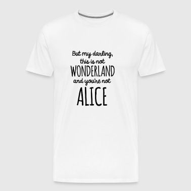 Alice not in Wonderland - Männer Premium T-Shirt