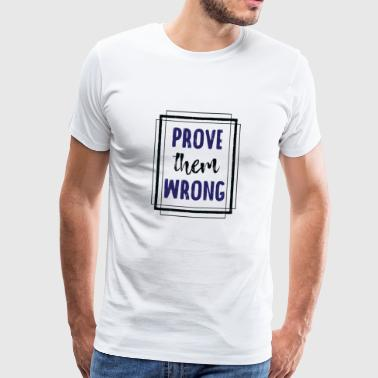 Awesome Prove Them Wrong T-Shirt - Men's Premium T-Shirt
