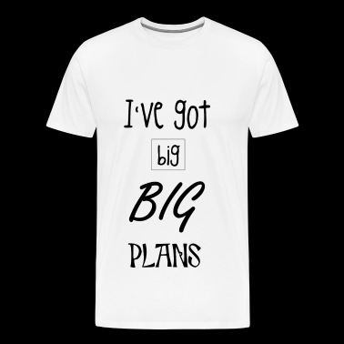 big plans - Men's Premium T-Shirt