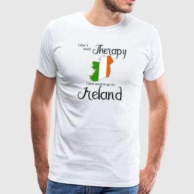I Don't Need Therapy I Just Need To Go To Ireland - Männer Premium T-Shirt