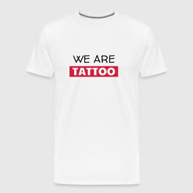 Tatoo / Tattooed / Tattooist / Biker / Piercing - Men's Premium T-Shirt