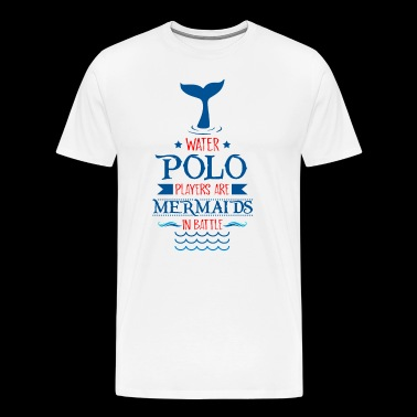 Waterpolo Players Are Mermaids In Battle - Männer Premium T-Shirt