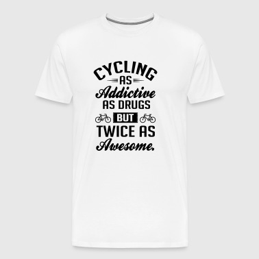 Cycling - as addictive as drugs - Premium T-skjorte for menn