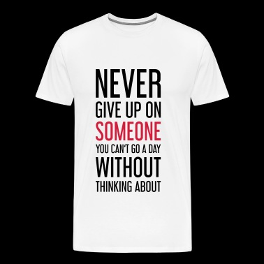 NEVER GIVE UP ON SOMEONE - Men's Premium T-Shirt