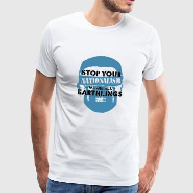 Stop Nationalism We Are Earthlings Gift - Men's Premium T-Shirt