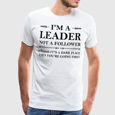I'm a leader not a follower funny quote - Men's Premium T-Shirt