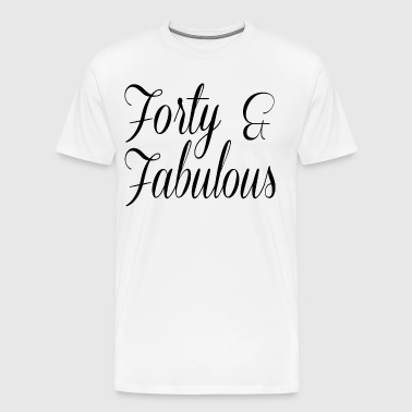 Forty & Fabulous - Men's Premium T-Shirt
