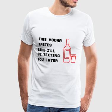 This vodka tastes like I'll be texting you later! - Men's Premium T-Shirt