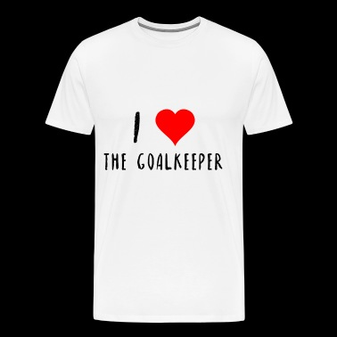 I love the goalkeeper Goalkeeper love gift idea - Men's Premium T-Shirt