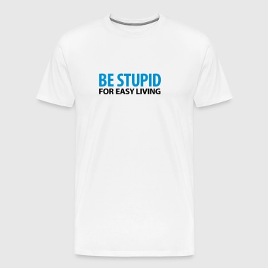 to be stupid for sb - Men's Premium T-Shirt