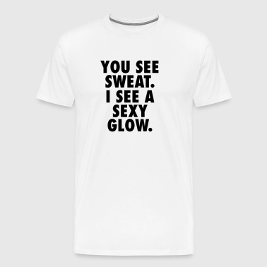 Sweat....Sexy Glow - Men's Premium T-Shirt