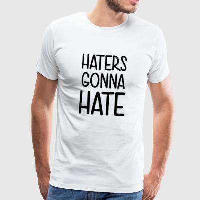 Haters gonna hate leak me! Shit what the hell - Men's Premium T-Shirt