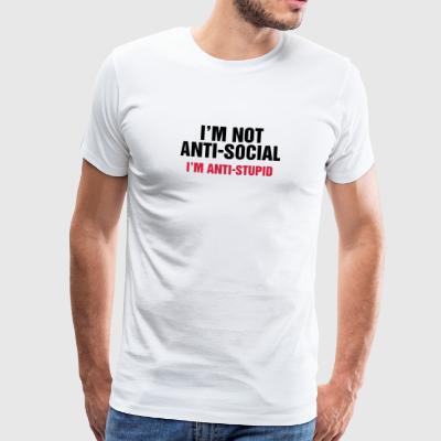 i'm not anti-social anti-stupid Idiot Depp Narren - Männer Premium T-Shirt