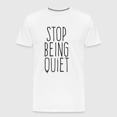 stop being quiet - Men's Premium T-Shirt
