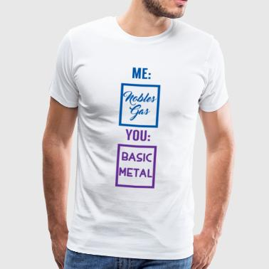 Periodic table: Me - Nobles gas. You - Basic Metal - Men's Premium T-Shirt