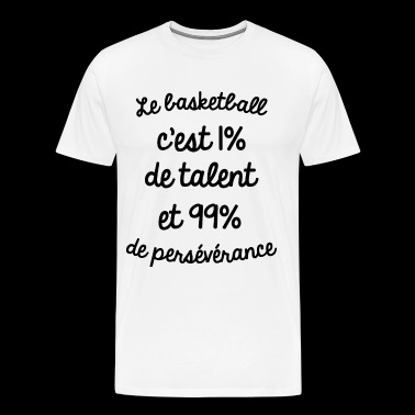 le basketball c est 1 de talent basket - T-shirt Premium Homme
