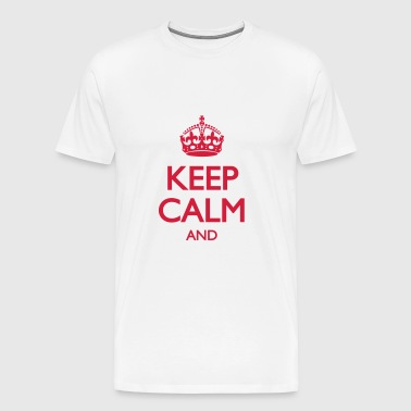 Keep Calm and ... (insert own text) - T-shirt Premium Homme
