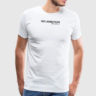 No Ambition - Premium T-skjorte for menn