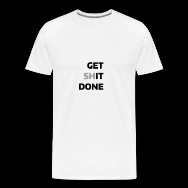 Get Shit Done - Men's Premium T-Shirt