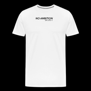 No Ambition - T-shirt Premium Homme