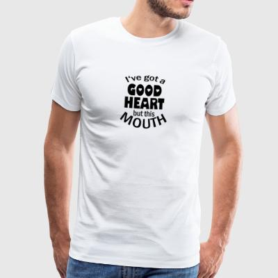 I've got a good heart but this mouth - Männer Premium T-Shirt