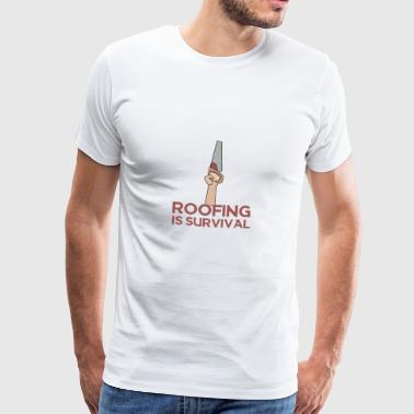 Roofing: Roofing Is Survival. - Men's Premium T-Shirt