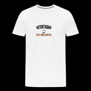 Instant human add coffee - Männer Premium T-Shirt