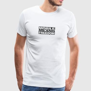 Mobile Means Freedom - Männer Premium T-Shirt