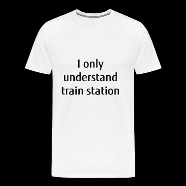 I only understand train station - Männer Premium T-Shirt