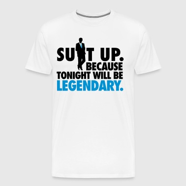 Suit up. Because tonight will be LEGENDARY! - Mannen Premium T-shirt