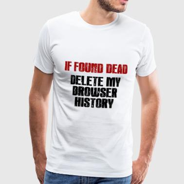 IF found Dead Delete my Browser History black - Men's Premium T-Shirt