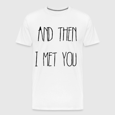 And then I met you - Men's Premium T-Shirt