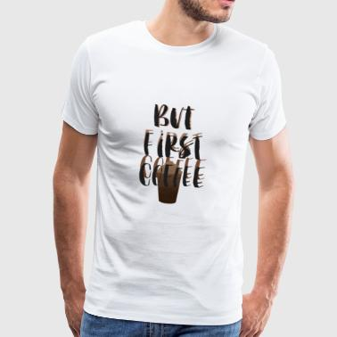 But first Coffee - Männer Premium T-Shirt