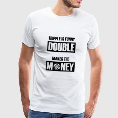 Tripple Is Funny Double maakt Geld Darts T-shirt - Mannen Premium T-shirt
