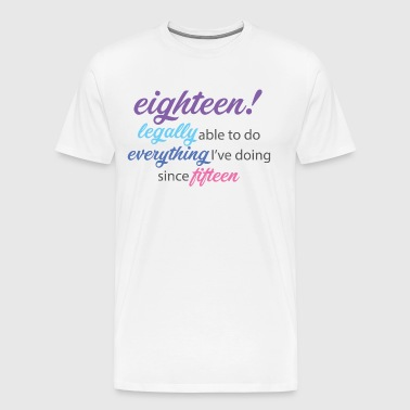 18th Birthday: Eighteen! Legally Able To Do Every - Men's Premium T-Shirt
