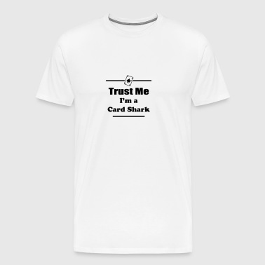 Trust Me I'm a Card Shark - Poker - Cards - Player - Men's Premium T-Shirt
