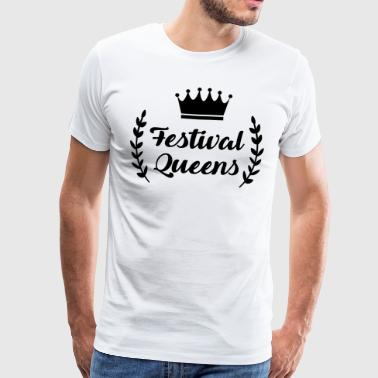 Festival Queens - Queen - Party - Festivals - Men's Premium T-Shirt