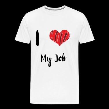 I hate my job - Men's Premium T-Shirt