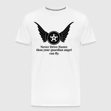 Never drive faster that your guardian angel fly - Männer Premium T-Shirt