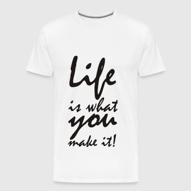 life is what you make it - Mannen Premium T-shirt