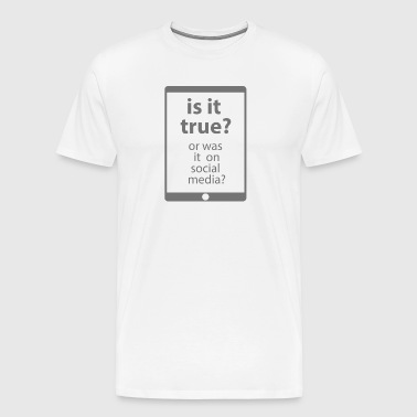 Is It True? - Men's Premium T-Shirt