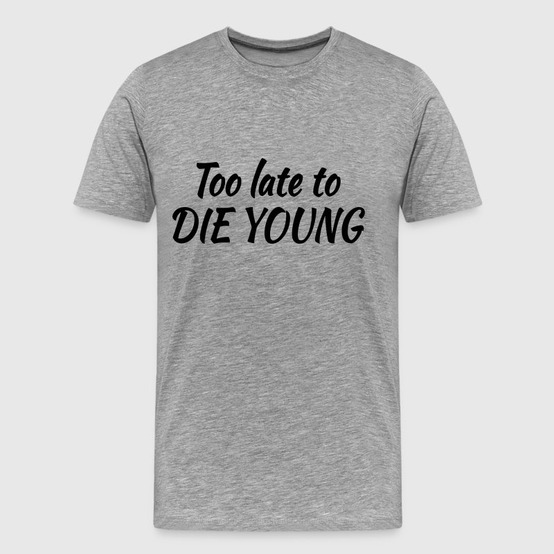 Too late to die young - Miesten premium t-paita