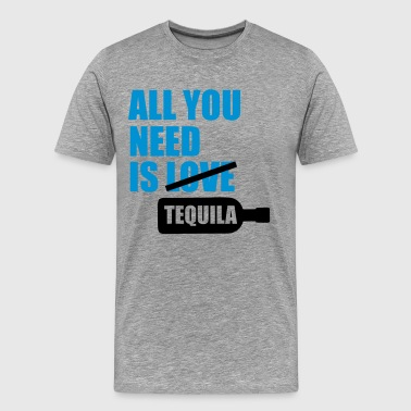 All you need is tequila - Miesten premium t-paita