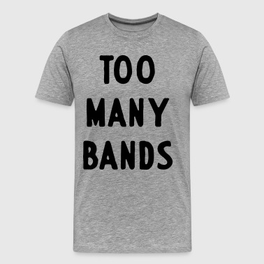 Too many bands - Men's Premium T-Shirt