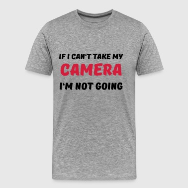 If I can't take my camera - I'm not going! - Premium-T-shirt herr
