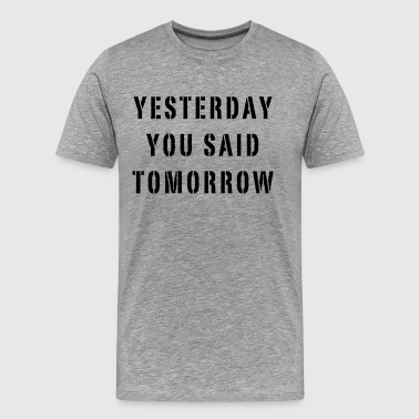 Yesterday You Said Tomorrow - Miesten premium t-paita