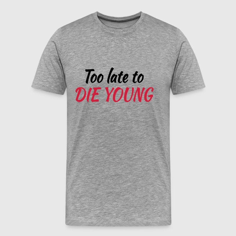 Too late to die young - Herre premium T-shirt