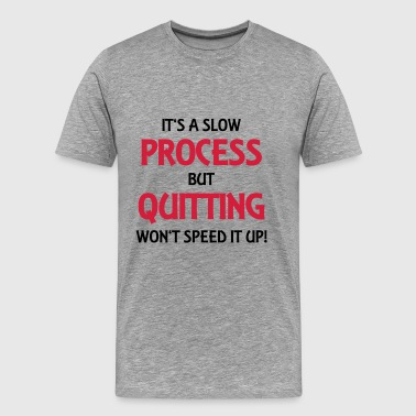 It's a slow process - Men's Premium T-Shirt