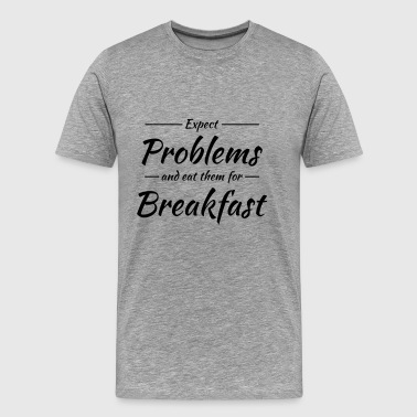 Expect problems and eat them for breakfast - Herre premium T-shirt