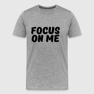 Focus on me - Premium T-skjorte for menn